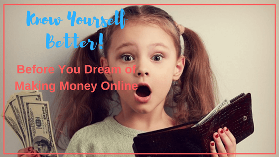 Know Yourself better to Make Money Online