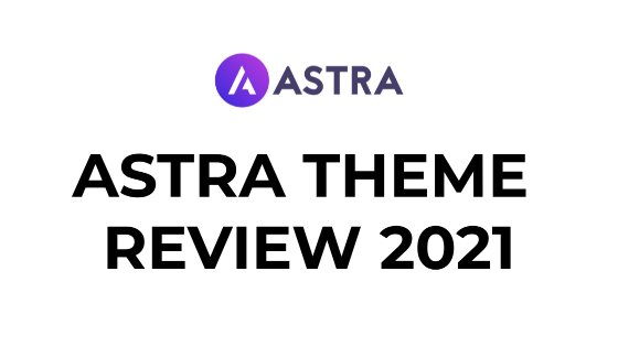 Astra Theme Review 2021